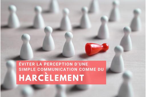 Formation: «Éviter la perception d'une simple communication comme du «harcèlement» »