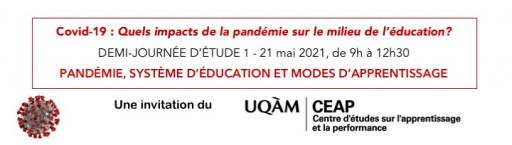 Demi-journée d'étude du CEAP UQAM 1: «Pandémie, impacts sur le système d'éducation et les modes d'apprentissage»