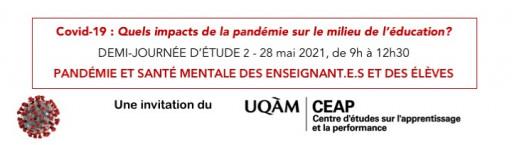 Demi-journée du CEAP UQAM 2: «Pandémie et santé mentale des enseignant.e.s et des élèves»