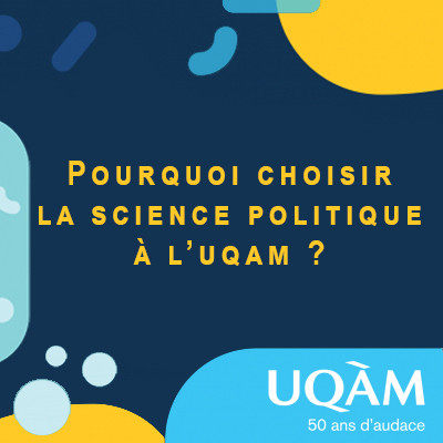 Portes ouvertes: «Pourquoi choisir la science politique à l'UQAM?»