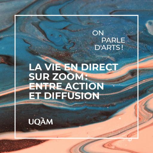 On parle d'arts - La vie en direct sur Zoom : entre action et diffusion