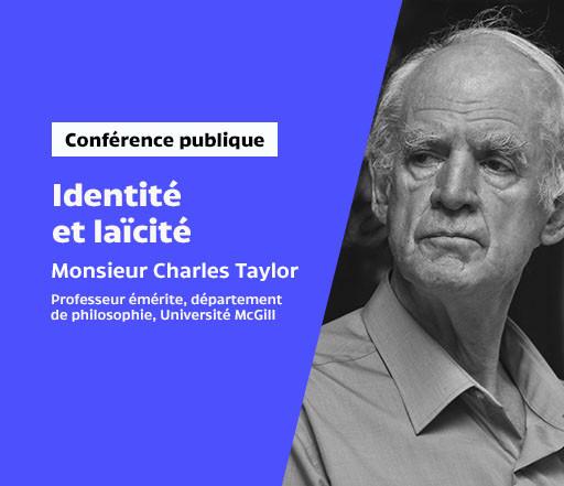 Conférence publique par Monsieur Charles Taylor: Identité et laïcité