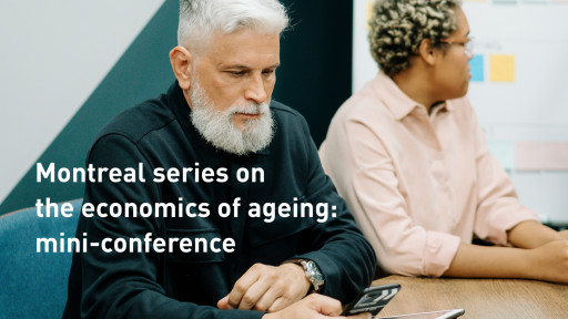 Montreal Series on the Economics of Ageing: mini-conference