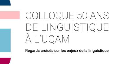 50 ans de linguistique à l'UQAM : Regards croisés sur les enjeux de la linguistique - du 25 au 27 mars 2021
