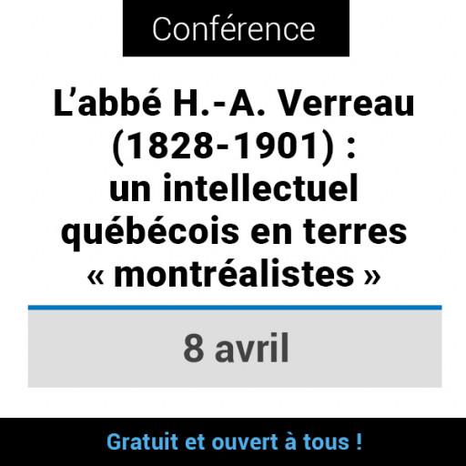 L'abbé H.-A. Verreau (1828-1901) : un intellectuel québécois en terres « montréalistes »