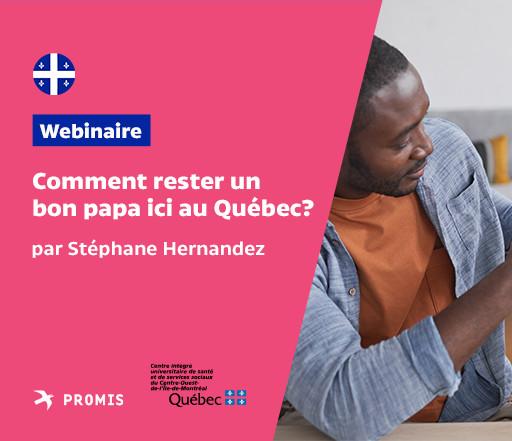 Comment rester un bon papa ici, au Québec ?
