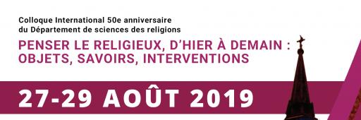 Colloque 50e anniversaire de sciences des religions: «Penser le religieux, d'hier à demain: objets, savoirs, interventions»