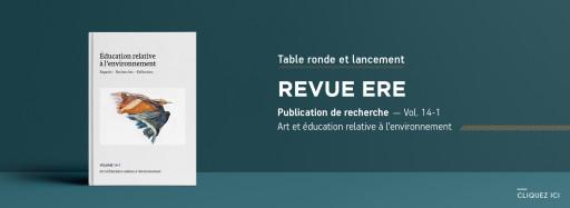 Table ronde et lancement du Volume 14(1) de la revue ERE : « Art et éducation relative à l'environnement »