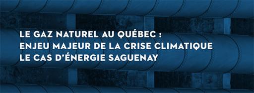 Le gaz naturel au Québec : Enjeu majeur de la crise climatique - Le cas d'Énergie Saguenay