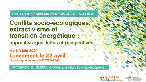 Cycle de séminaires Resistaction-Forje: «Conflits socio-écologiques, extractivisme et transition énergétique : apprentissages, luttes et perspectives»